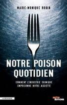 Couverture du livre « Notre poison quotidien ; comment l'industrie chimique empoisonne notre assiette » de Marie-Monique Robin aux éditions La Decouverte