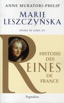 Couverture du livre « Marie Leszczynska ; épouse de Louis XV » de Anne Muratori-Philip aux éditions Pygmalion