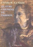 Couverture du livre « Quatre chemins de pardon » de Ursula K. Le Guin aux éditions L'atalante