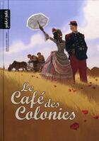 Couverture du livre « Le café des colonies » de Didier Quella-Guyot et Sebastien Morice aux éditions Petit A Petit