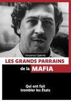 Couverture du livre « Les grands parrains de la mafia ; qui ont fait trembler le monde » de Vincenzo Galente aux éditions Pages Ouvertes