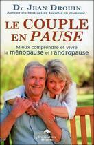 Couverture du livre « Le couple en pause ; mieux comprendre et vivre la ménopause et l'andropause » de Jean Drouin aux éditions Dauphin Blanc