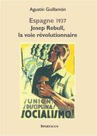 Couverture du livre « Espagne 1937 ; Josep Rebull, la voie révolutionnaire » de Agustin Guillamon aux éditions Spartacus