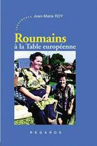 Couverture du livre « Roumains, à la table européenne » de Jean-Marie Roy aux éditions Les Deux Encres