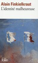 Couverture du livre « L'identité malheureuse » de Alain Finkielkraut aux éditions Gallimard