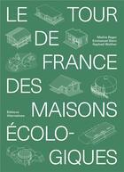Couverture du livre « Le tour de France des maisons écologiques » de Mathis Rager et Emmanuel Stern et Raphael Walther aux éditions Alternatives