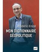 Couverture du livre « Mon dictionnaire géopolitique » de Frederic Encel aux éditions Puf