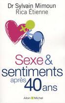 Couverture du livre « Sexe et sentiments après 40 ans » de Rica Etienne et Sylvain Mimoun aux éditions Albin Michel