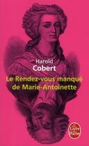 Couverture du livre « Le rendez-vous manqué de Marie-Antoinette » de Harold Cobert aux éditions Lgf