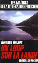 Couverture du livre « Un Loup Sur La Lande » de Ginette Briant aux éditions Rocher