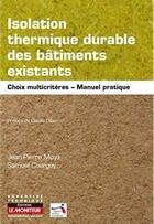 Couverture du livre « Isolation thermique durable des bâtiments existants » de Samuel Courgey et Jean-Pierre Moya aux éditions Le Moniteur