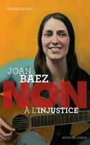 Couverture du livre « Joan Baez : non à l'injustice » de Francois Roca et Murielle Szac aux éditions Actes Sud Junior