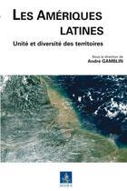 Couverture du livre « Les Amériques latines ; unité et diversité des territoires » de Andre Gamblin aux éditions Cdu Sedes