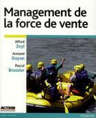 Couverture du livre « Management de la force de vente » de Alfred Zeyl et Pascal Brassier et Armand Dayan aux éditions Pearson