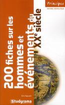 Couverture du livre « 200 fiches sur les hommes et évènements du XX siècle (3e édition) » de Eric N'Guyen aux éditions Studyrama
