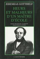 Couverture du livre « Heurs et malheurs d'un maître d'école » de Jeremias Gotthelf aux éditions L'age D'homme