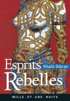 Couverture du livre « Esprits rebelles » de Khalil Gibran aux éditions Mille Et Une Nuits
