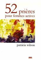 Couverture du livre « 52 prières pour femmes actives » de Wilson P. aux éditions Empreinte Temps Present