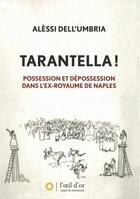 Couverture du livre « Tarantella ! possession et dépossession dans l'ex-royaume de Naples » de Alessi Dell'Umbria aux éditions L'oeil D'or