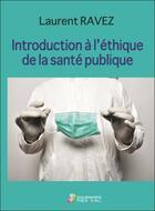 Couverture du livre « Introduction à l'éthique de la santé publique » de Laurent Ravez aux éditions Sauramps Medical