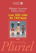 Couverture du livre « Les 100 clés de l'afrique » de Philippe Leymarie et Thierry Perret aux éditions Hachette Litteratures
