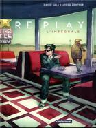 Couverture du livre « Replay ; INTEGRALE » de Jorge Zentner et David Sala aux éditions Casterman