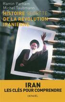 Couverture du livre « Histoire secrète de la révolution iranienne » de Ramin Parham et Michel Taubmann aux éditions Denoel