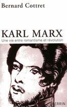 Couverture du livre « Karl Marx ; une vie entre romantisme et révolution » de Bernard Cottret aux éditions Perrin