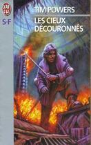 Couverture du livre « Les Cieux Decouronnes » de Tim Powers aux éditions J'ai Lu