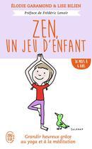 Couverture du livre « Zen, un jeu d'enfant ; de 18 mois à 6 ans » de Elodie Garamond et Lise Bilien aux éditions J'ai Lu