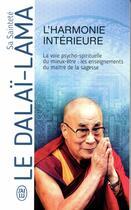 Couverture du livre « L'harmonie intérieure ; la voie psycho-spirituelle de miex-être : les enseignements du maître de la sagesse » de Dalai-Lama aux éditions J'ai Lu