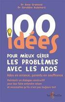 Couverture du livre « 100 Idees ; Pour Mieux Gérer Les Problèmes Des Ados » de Anne Gramond et Geraldine Audemard aux éditions Tom Pousse