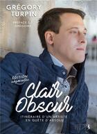 Couverture du livre « Clair obscur ; itinéraire d'un artiste en quête d'absolu » de Gregory Turpin aux éditions Premiere Partie