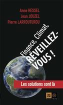 Couverture du livre « Finance, climat : réveillez-vous ! » de Jean Jouzel et Anne Hessel et Larrouturou aux éditions Indigene