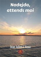 Couverture du livre « Nadejda, attends moi » de Jean Julien L'Azou aux éditions Le Lys Bleu