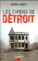 Couverture du livre « Les chiens de Détroit » de Jerome Loubry aux éditions Calmann-levy