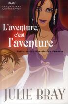 Couverture du livre « L'aventure, c'est l'aventure ; petits récits libertins de femmes » de Julie Bray aux éditions Quebec Livres