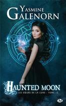Couverture du livre « Les soeurs de la lune T.13 ; haunted moon » de Yasmine Galenorn aux éditions Milady