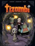 Couverture du livre « Tizombi T.4 ; mondes cruels » de Christophe Cazenove et William aux éditions Bamboo