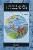Couverture du livre « Malouins et Cancalais à la conquête du Brésil ; des fabuleuses expéditions bretonnes en Amazonie » de Alain Roman aux éditions Cristel