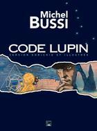 Couverture du livre « Code Lupin ; version enrichie et illustrée » de Michel Bussi aux éditions Des Falaises
