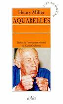 Couverture du livre « Aquarelles » de Henry Miller aux éditions Arlea