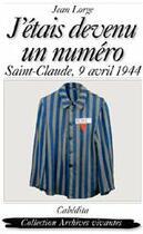 Couverture du livre « J'étais devenu un numéro ; Saint-Claude, 9 avril 1944 » de Jean Lorge aux éditions Cabedita