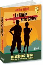 Couverture du livre « La chair et le glaive ; Algérie 1961 » de Antoine Reboul aux éditions Lbm