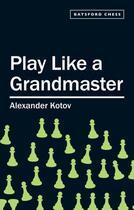 Couverture du livre « Play Like a Grandmaster » de Kotov A A aux éditions Pavilion Books Company Limited