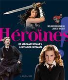 Couverture du livre « Héroïnes ! ; de madame Bovary à Wonder Woman » de Melanie Boissonneau et Laurent Juiller aux éditions Larousse