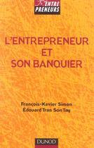 Couverture du livre « L'Entrepreneur Et Son Banquier » de Francois-Xavier Simon et Edouard Tran Son Tay aux éditions Dunod
