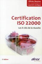 Couverture du livre « Certification iso 22000 ; les 8 clés de la réussite (2e édition) » de Olivier Boutou et Laurent Leveque aux éditions Afnor