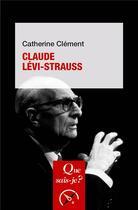 Couverture du livre « Claude Lévi-Strauss (6e édition) » de Catherine Clement aux éditions Que Sais-je ?