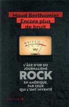 Couverture du livre « Encore plus de bruit ; l'âge d'or du journalisme rock en Amérique, par ceux qui l'ont inventé » de Maud Berthomier aux éditions Tristram